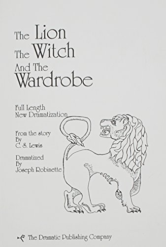 The Lion, the Witch and the Wardrobe: Full Length New Dramatization (The Lion The Witch And The Wardrobe Play)