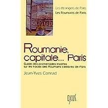 ROUMANIE CAPITALE PARIS : GUIDE PROMENADES INSOLITE SUR LES TRACES DES ROUMAINS CÉLÈBRES DE PARIS