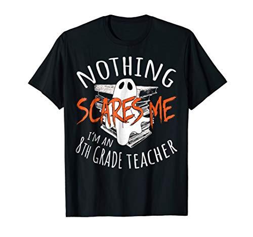 Nothing Scares Me I'm An 8th Grade Teacher Halloween Shirt