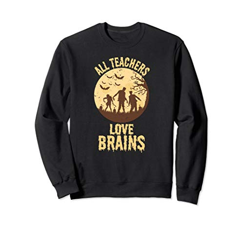 The 10 best teachers love brains sweatshirt 2019