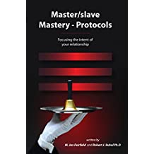 Master/slave Mastery—Protocols: Focusing the intent of your relationship