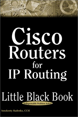 Cisco Routers for IP Routing Little Black Book: The Definitive Guide to Deploying and Configuring Cisco Routers PDF