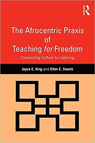 Book The Afrocentric Praxis of Teaching for Freedom: Connecting Culture to Learning by Joyce E. King (2015-08-29)