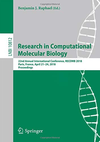 Read Online Research in Computational Molecular Biology: 22nd Annual International Conference, RECOMB 2018, Paris, France, April 21-24, 2018, Proceedings (Lecture Notes in Computer Science) pdf