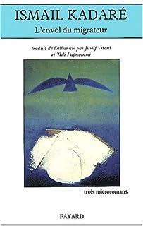 L'envol du migrateur : trois microromans, Kadaré, Ismaïl
