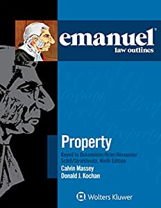 Emanuel Law Outlines for Property Keyed to Dukeminier, Krier, Alexander, Schill, Strahilevitz (Emanuel Law Outlines Series)