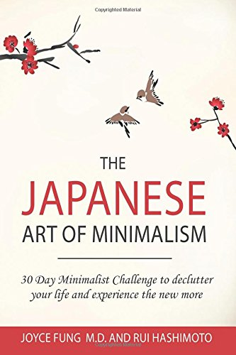 The Japanese Art of Minimalism: 30-Day Minimalist Challenge to declutter your life and experience the new more (minimalist living)