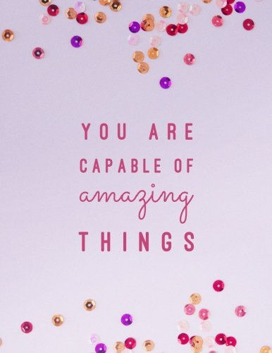 You Are Capable Of Amazing Things: Large Composition Notebook, Lined Notebook, (8.5x11, 150 pgs); Inspirational Quote Notebook, Feminist Notebook, ... Journal, Gift for Women, Girls, Teachers
