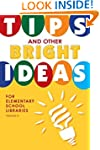 Tips and Other Bright Ideas for Eleme...