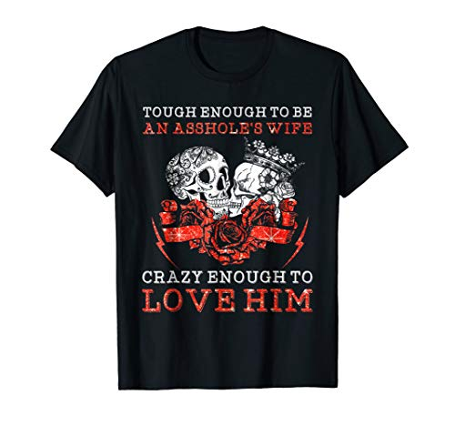 Tough Enough To Be An Asshole's Wife Crazy To Love Him Shirt -