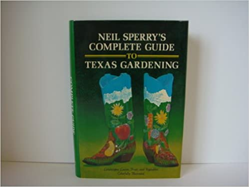 Neil Sperrys Complete Guide to Texas Gardening