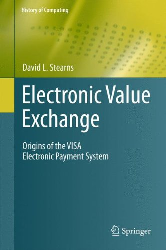 Electronic Value Exchange: Origins of the VISA Electronic Payment System (History of Computing) ()