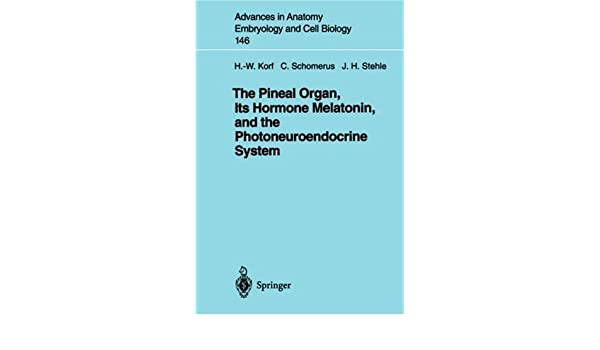 The Pineal Organ, Its Hormone Melatonin, and the Photoneuroendocrine System (Advances in Anatomy, Embryology and Cell Biology Book 146) (English Edition) ...