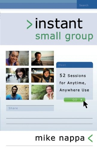 Instant Small Group: 52 Sessions for Anytime, Anywhere Use