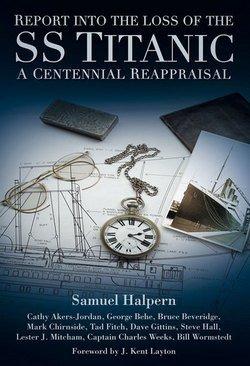 Samuel Halpern: Report Into the Loss of the SS Titanic : A Centennial Reappraisal (Hardcover); 2012 Edition