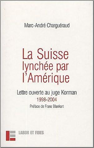 La Suisse lynchée par l'Amérique : Lettre ouverte au juge Korman 1998-2004 pdf