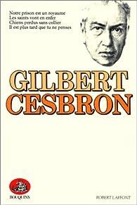 Notre prison est un royaume - Les Saints vont en enfer - Chiens perdus sans collier - Il est plus tard que tu ne penses par Gilbert Cesbron