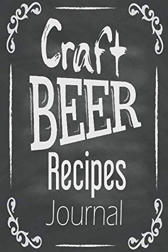 Craft Beer Recipes Journal: Homebrew Beer Notebook Organize and Keeping Your Secret Brewing by Mile Colony