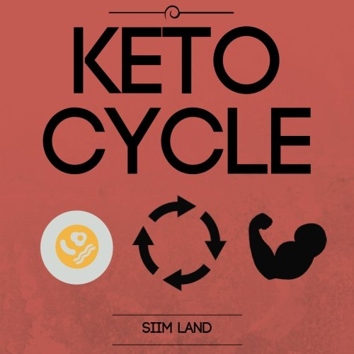 Keto Cycle: Keto Cycle: The Cyclical Ketogenic Diet for Low Carb Athletes to Burn Fat Rapidly, Build Lean Muscle Mass and Increase Performance