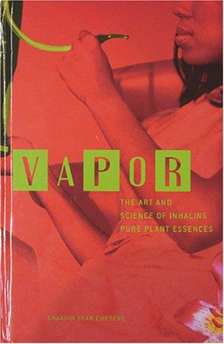 Vapor: The Art And Science Of Inhaling Pure Plant Essences PDF
