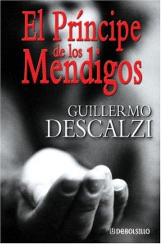 El Principe De Los Mendigos (Debolsillo): Amazon.es: Descalzi, Guillermo: Libros