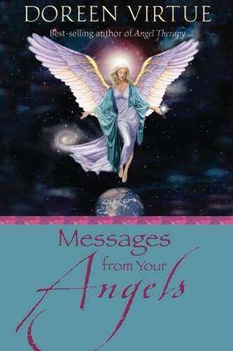 Messages from Your Angels: What Your Angels Want You to Know (Doreen Virtue Angel Messages From Your Angel)