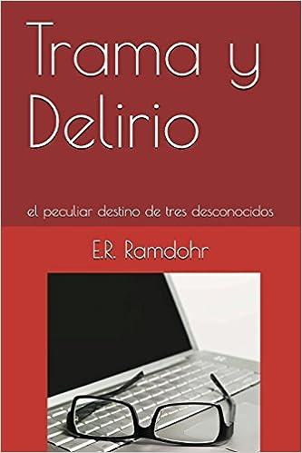 Trama y Delirio: el peculiar destino de tres desconocidos (Spanish Edition) (Spanish)