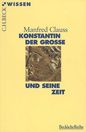 Konstantin der Grosse und seine Zeit (Beck'sche Reihe)