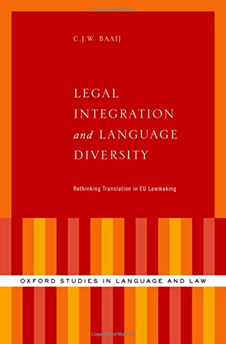 Legal Integration and Language Diversity: Rethinking Translation in EU Lawmaking (Oxford Studies in Language and Law) by Oxford University Press