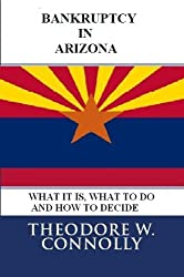 Bankruptcy in Arizona: What it is, What to Do, and How to Decide (What is Bankruptcy Book 3)