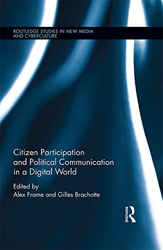 Citizen Participation and Political Communication in a Digital World (Routledge Studies in New Media and - Frames New Online
