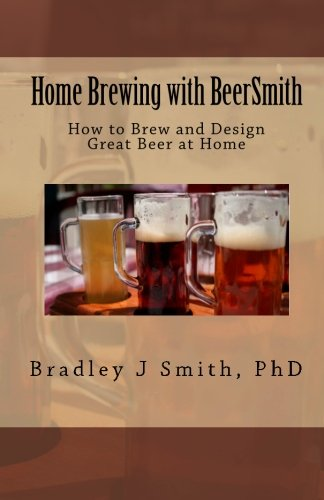 Home Brewing with BeerSmith: How to Brew and Design Great Beer at Home Paperback – October 21, 2010