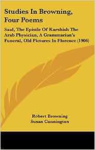 karshish by robert browning Amblesideonline poetry of e b browning and robert browning  10 an epistle  containing the strange medical experience of karshish, the arab physician.