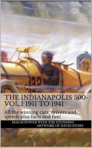 The Indianapolis 500- Vol.1 1911 to 1941: All the winning cars, drivers and speeds plus facts and fun! (The Indianapolis 500 Races) por Max.M.Power with the stunning artwork of David Story,David Story