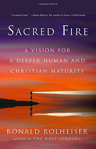Sacred Fire: A Vision for a Deeper Human and Christian Maturity [Ronald Rolheiser] (Tapa Blanda)