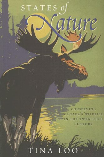 States of Nature: Conserving Canada's Wildlife in the Twentieth Century (Nature/History/Society)