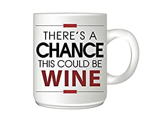 Mug Market There's a Chance This Could Be Wine Coffee Mug-Funny Coffee Mug, Wine Drinker Gift