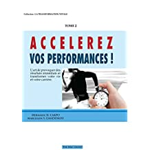 Accélérez vos performances :: L'art de provoquer des résultats immédiats et transformer votre vie et votre carrière (Collection La Transformation Totale t. 2) (French Edition)