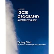Cambridge IGCSE Geography: A Complete Guide: For the 2017-19 Cambridge 0460 Specification