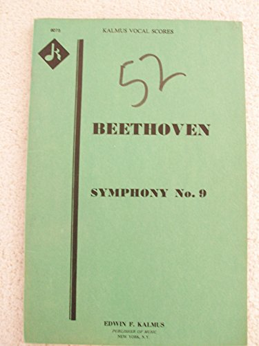The Choral Symphony (Last Movement) Beethoven Symphony No. 9 (Kalmus Vocal Scores, 6075)