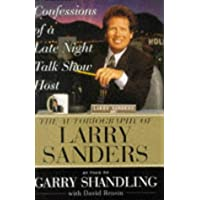 Confessions of a Late Night Talk Show Host : The Autobiography of Larry Sanders