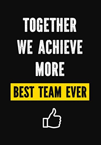Together We Achieve More - Best Team Ever: Appreciation Gifts for Employees | Work Team Appreciation Gifts | Thank You Gifts Employees - Office - Coworkers - Staff Notebook (The Best Corporate Gifts)