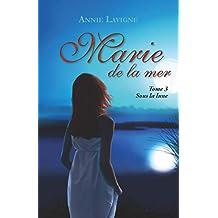 Marie de la mer, tome 3: Sous la lune (French Edition)