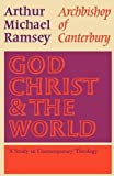 God, Christ and the World, Michael Ramsey, 0334005485