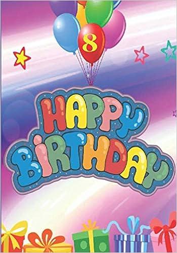 Amazon Happy Birthday 8 Ans Carnet De Notes Joyeux Anniversaire Pour Tous Les Enfants Fille Et Garcon Idee Cadeau Pour Celebrer L Anniversaire D Un Enfant Neveu Niece Proche Carnet De
