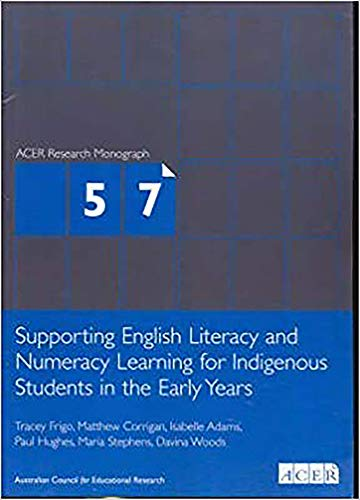 Supporting English Literacy and Numeracy Learning for Indigenous Students in the Early Years: ACER Research Monograph No.57