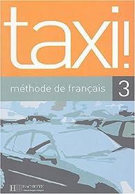Taxi ! 3 : Méthode de français par Robert Menand