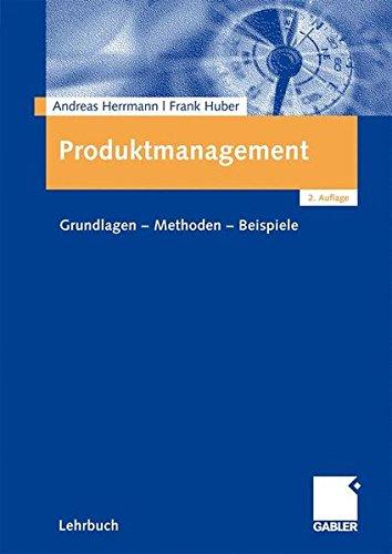 Produktmanagement: Grundlagen - Methoden - Beispiele