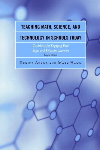 Teaching Math, Science, and Technology in Schools Today: Guidelines for Engaging Both Eager and Reluctant Learners