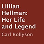 Lillian Hellman: Her Life and Legend   Carl Rollyson